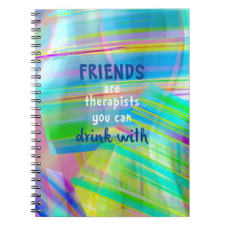 Friends Are Therapists You Can Drink With Notebook
