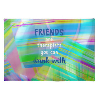 Friends Are Therapists You Can Drink With Placemat