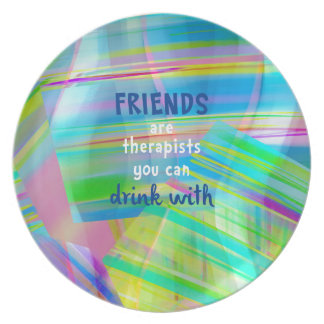 Friends Are Therapists You Can Drink With Plate