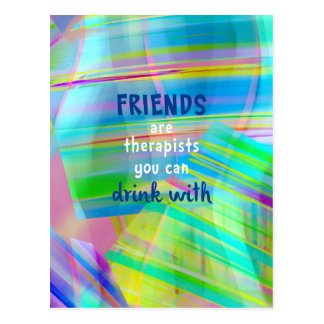 Friends Are Therapists You Can Drink With Postcard