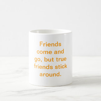 Friends come and go, but true friends stick aro... morphing mug