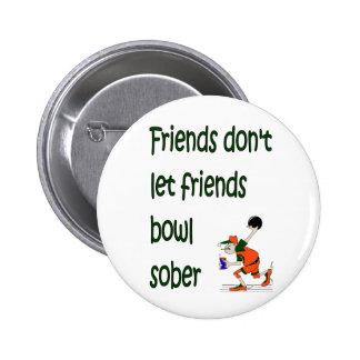 Friends don t let friends bowl sober button