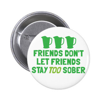 FRIENDS don t let FRIENDS stay too SOBER Badge