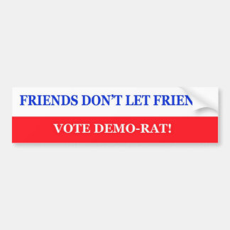 FRIENDS DON'T LET FRIENDS VOTE DEMO-RAT STICKER BUMPER STICKERS