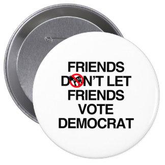 FRIENDS DON T LET FRIENDS VOTE DEMOCRAT PIN