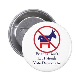 Friends Don t Let Friends Vote Democratic Button