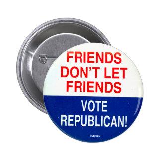 FRIENDS DON T LET FRIENDS VOTE REPUBLICAN BUTTONS