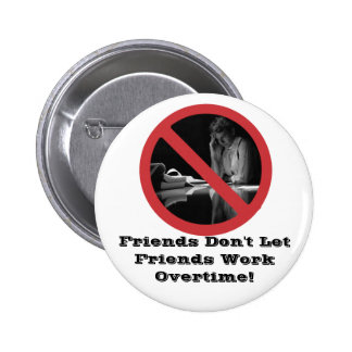 Friends Don t Let Friends Work Overtime Buttons