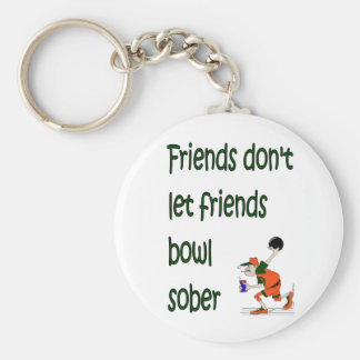 Friends don't let friends bowl sober key ring