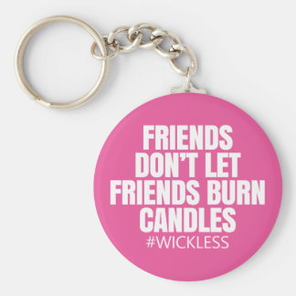 Friends don't let friends burn candles - Scentsy Basic Round Button Key Ring