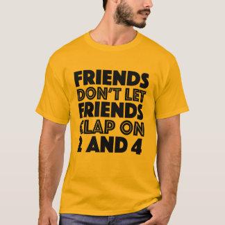 Friends Don't Let Friends Clap On 2 And 4 Alt Col T-Shirt