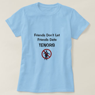 Friends Don't Let Friends Date Tenors T-Shirt