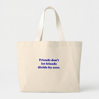 Friends dont let friends divide by zero large tote bag