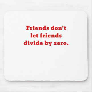 Friends dont let friends divide by zero mouse pad