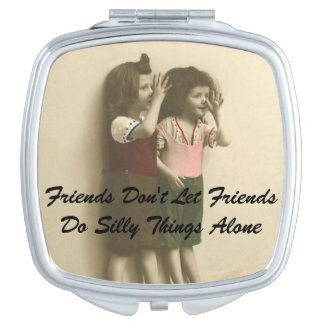 Friends Don't Let Friends Do Silly Things Alone Travel Mirror