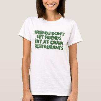 Friends don't let friends eat at Chain restaurants T-Shirt