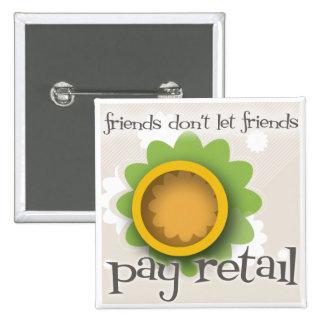 Friends Don't Let Friends Pay Retail Button