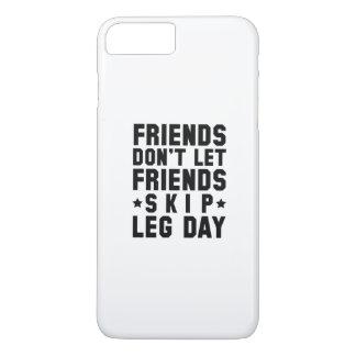 Friends Don't Let Friends Skip Leg Day iPhone 7 Plus Case