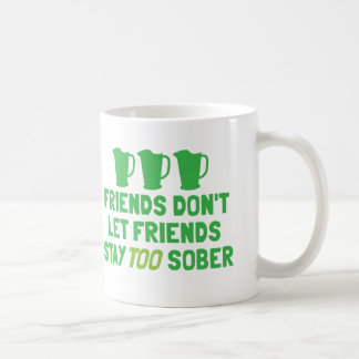 FRIENDS don't let FRIENDS stay too SOBER! Basic White Mug