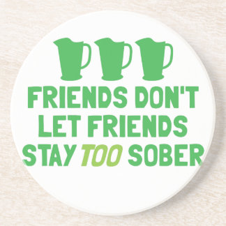 FRIENDS don't let FRIENDS stay too SOBER! Beverage Coaster