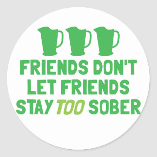 FRIENDS don't let FRIENDS stay too SOBER! Round Sticker