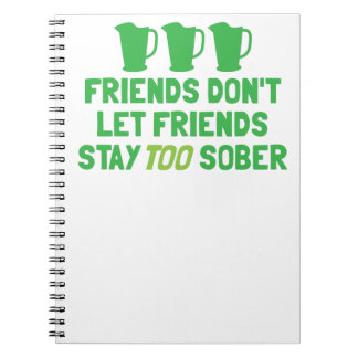 FRIENDS don't let FRIENDS stay too SOBER! Spiral Notebooks