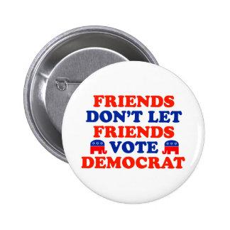 Friends Don't Let Friends Vote Democrat 6 Cm Round Badge