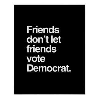 FRIENDS DON'T LET FRIENDS VOTE DEMOCRAT -.png Print