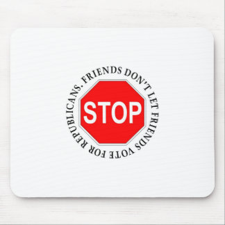 Friends Don't Let Friends Vote For Republicans Mouse Pad