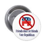 Friends Don't Let Friends Vote Republican Button