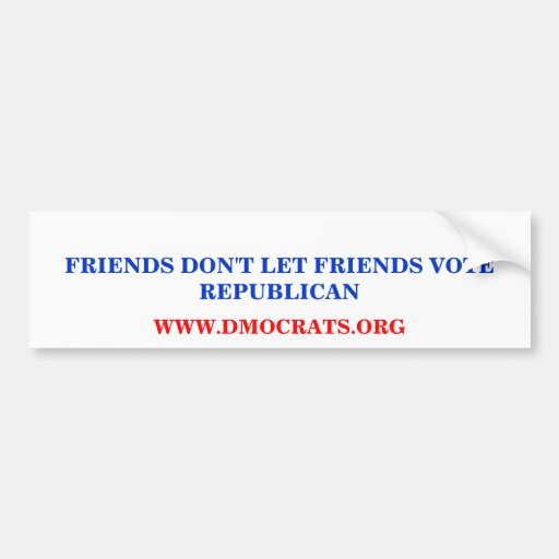 FRIENDS DON'T LET FRIENDS VOTE REPUBLICAN STICKER BUMPER STICKER