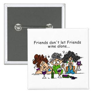 Friends don't let friends wine alone 15 cm square badge