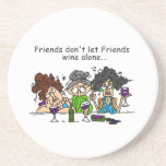 Friends don't let friends wine alone coaster