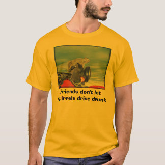 Friends don't let squirrels drive drunk T-Shirt