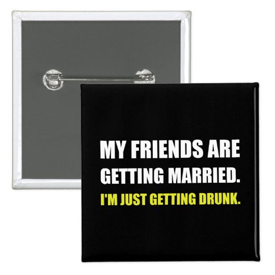 Friends Getting Married Im Getting Drunk 15 Cm Square Badge
