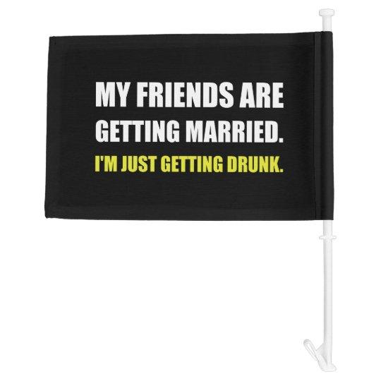 Friends Getting Married Im Getting Drunk Car Flag