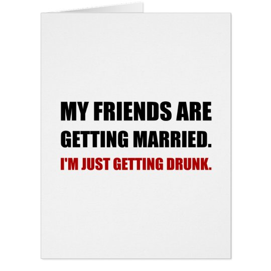 Friends Getting Married Im Getting Drunk Card