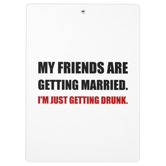 Friends Getting Married Im Getting Drunk Clipboard