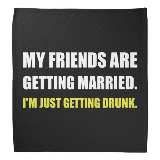 Friends Getting Married Im Getting Drunk Do-rag