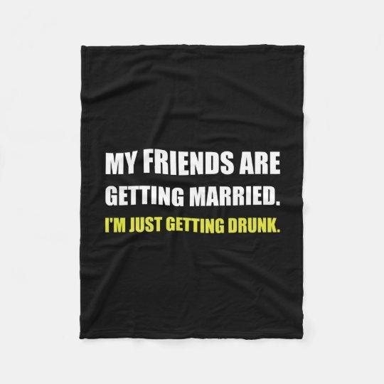 Friends Getting Married Im Getting Drunk Fleece Blanket