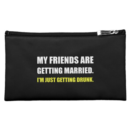 Friends Getting Married Im Getting Drunk Makeup Bags