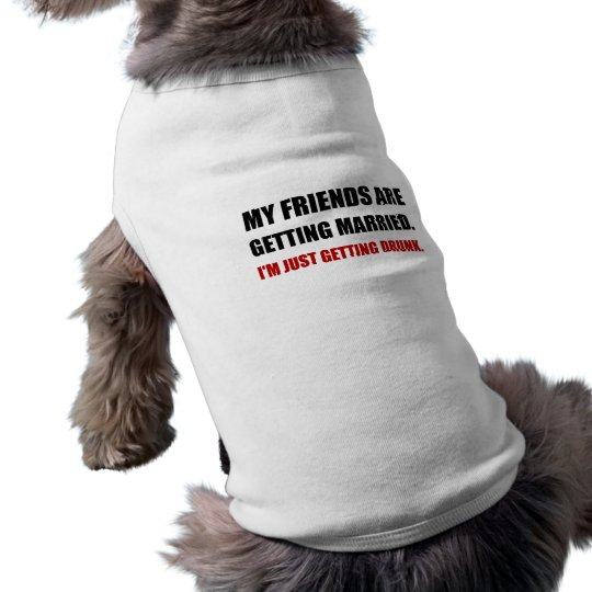 Friends Getting Married Im Getting Drunk Sleeveless Dog Shirt