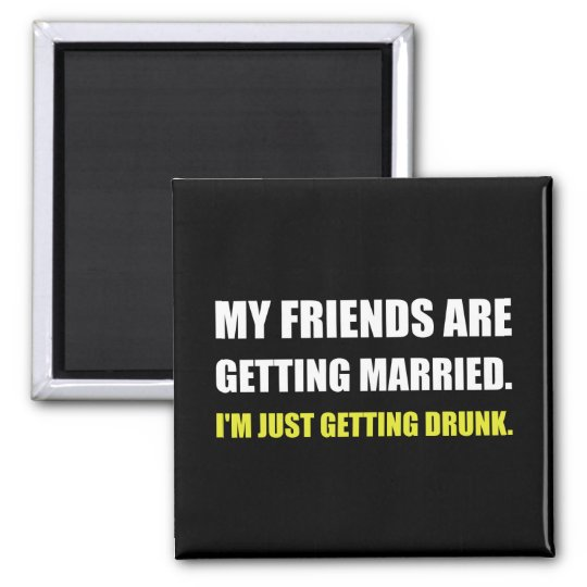 Friends Getting Married Im Getting Drunk Square Magnet