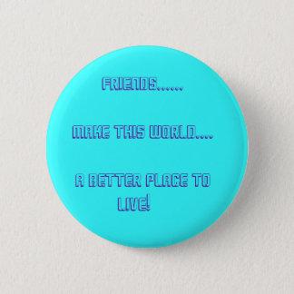 Friends......          Make This World.... ... 6 Cm Round Badge