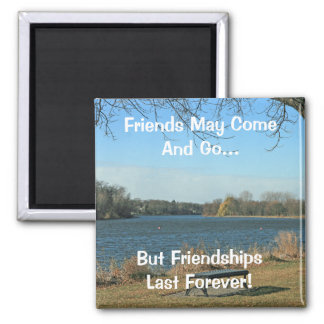 Friends May Come and Go Square Magnet