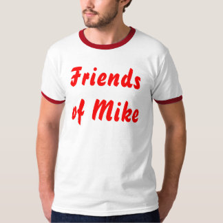 Friends of Mike T-Shirt