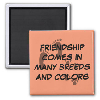 Friendship comes in many breeds and colors magnet