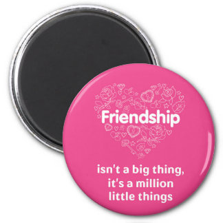 Friendship is a million little things Round Magnet