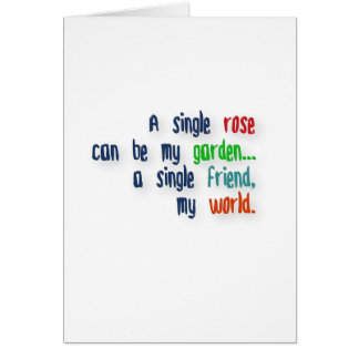 Friendship Quote - A single rose can be my garden… Greeting Card