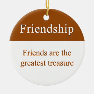 Friendship should be treasured ceramic ornament